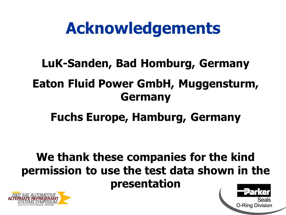 LuK-Sanden, Bad Homburg, Germany Eaton Fluid Power GmbH, Muggensturm, Germany Fuchs Europe, Hamburg, Germany We thank these companies for the kind permission to use the test data shown in the presentation Acknowledgements