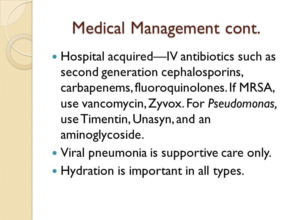 Medical Management cont. Hospital acquired—IV antibiotics such as second generation cephalosporins, carbapenems, fluoroquinolones. If MRSA, use vancom