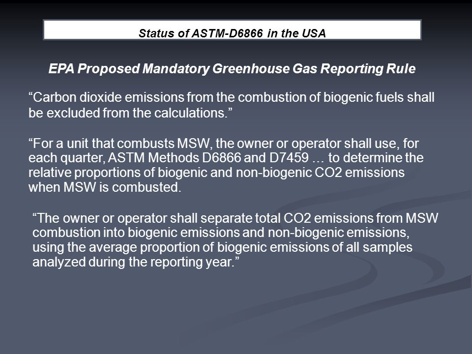 """Status of ASTM-D6866 in the USA EPA Proposed Mandatory Greenhouse Gas Reporting Rule """"Carbon dioxide emissions from the combustion of biogenic fuels s"""