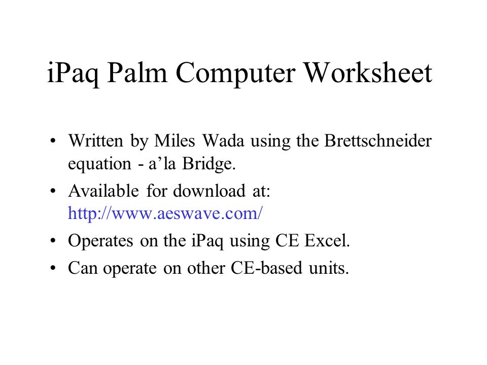 iPaq Palm Computer Worksheet Written by Miles Wada using the Brettschneider equation - a'la Bridge. Available for download at: http://www.aeswave.com/