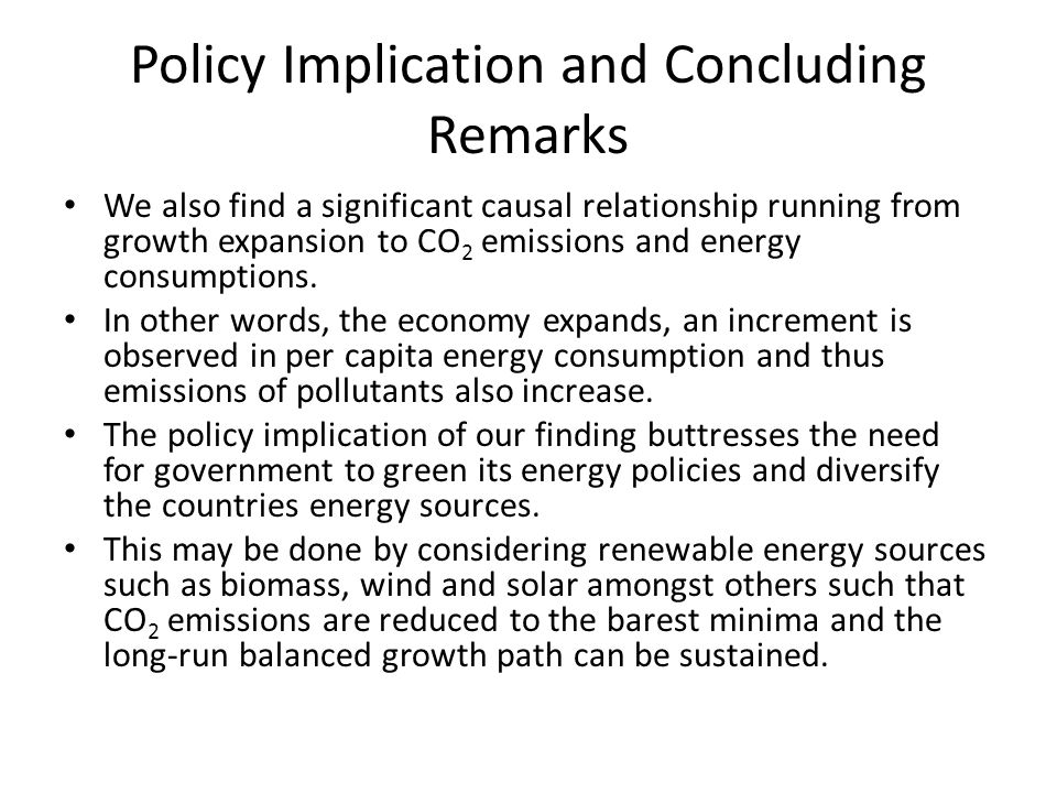 Policy Implication and Concluding Remarks We also find a significant causal relationship running from growth expansion to CO 2 emissions and energy consumptions.