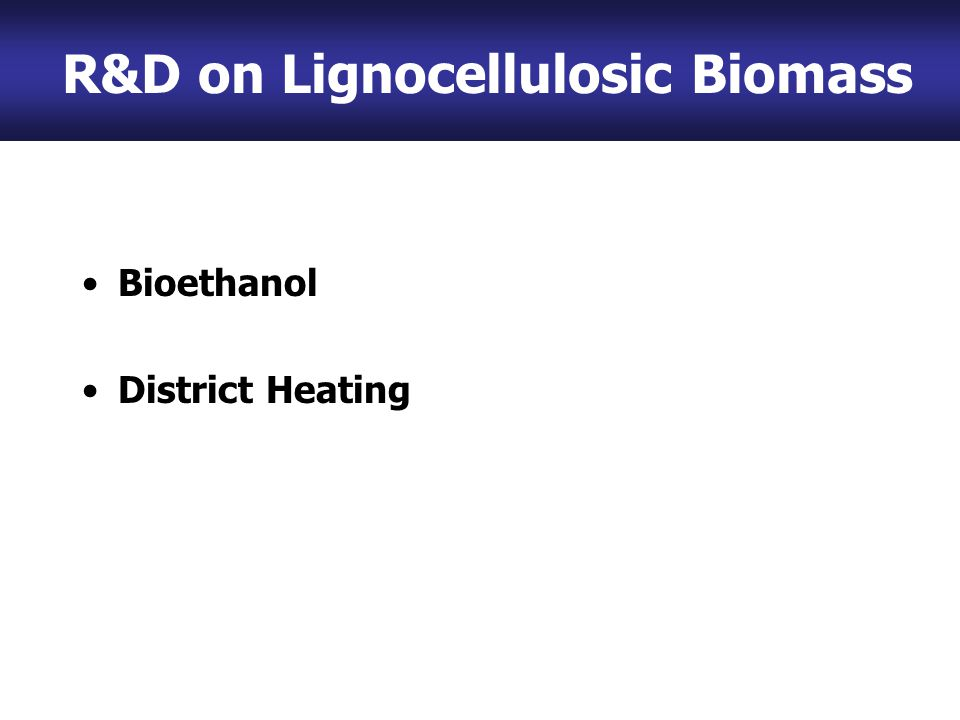 R&D on Lignocellulosic Biomass Bioethanol District Heating