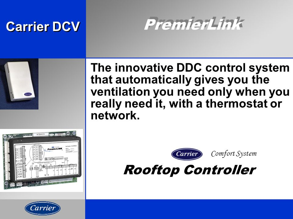 PremierLink The innovative DDC control system that automatically gives you the ventilation you need only when you really need it, with a thermostat or network.