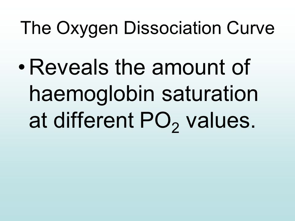 The Oxygen Disassociation Curve Haemoglobin saturation is determined by the partial pressure of oxygen.