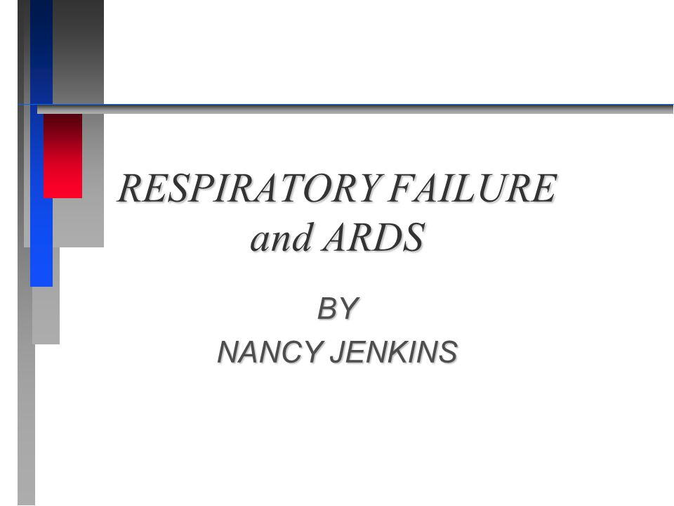 RESPIRATORY FAILURE and ARDS BY NANCY JENKINS