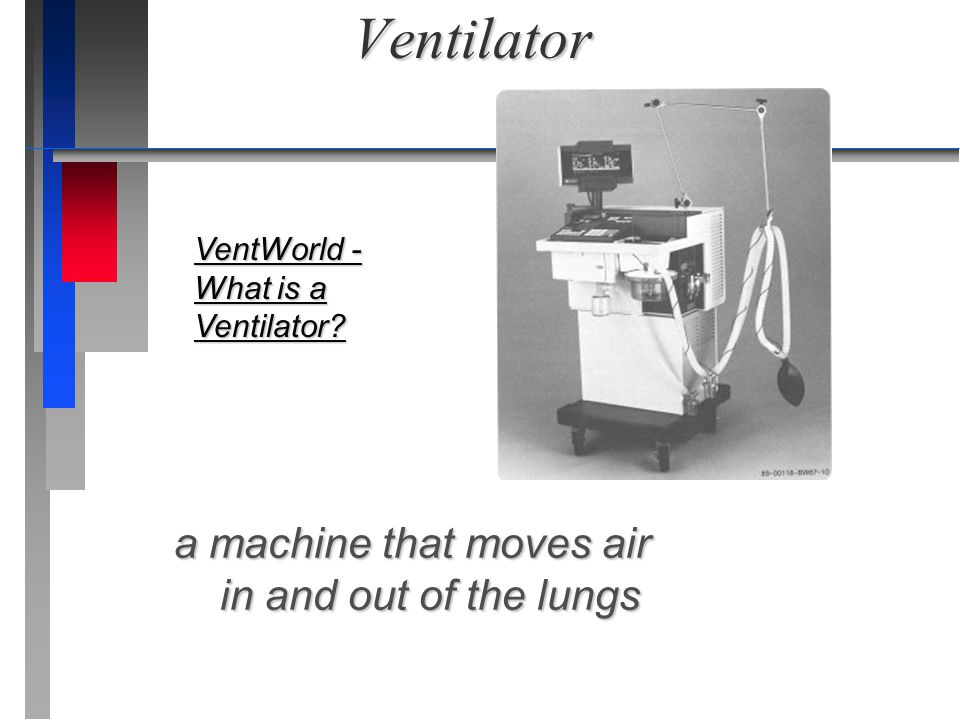 Ventilator a machine that moves air in and out of the lungs VentWorld - What is a Ventilator? VentWorld - What is a Ventilator?