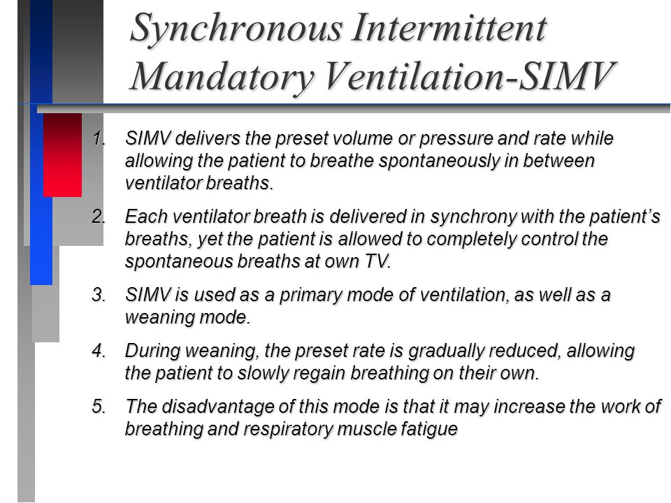 Synchronous Intermittent Mandatory Ventilation-SIMV 1. SIMV delivers the preset volume or pressure and rate while allowing the patient to breathe spon