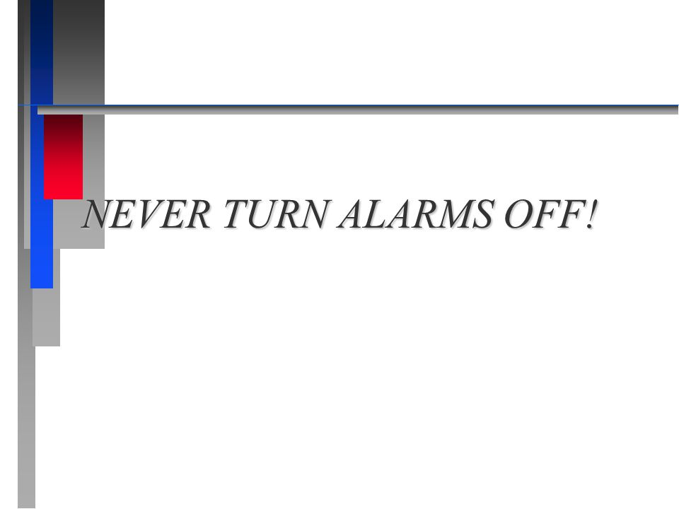 NEVER TURN ALARMS OFF!