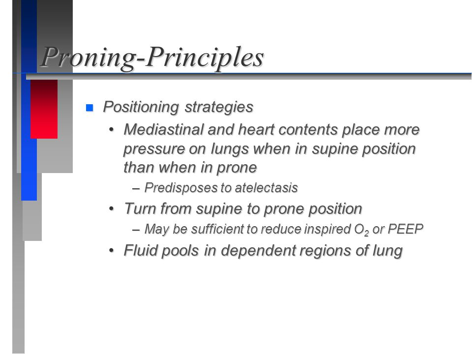 Proning-Principles n Positioning strategies Mediastinal and heart contents place more pressure on lungs when in supine position than when in proneMedi