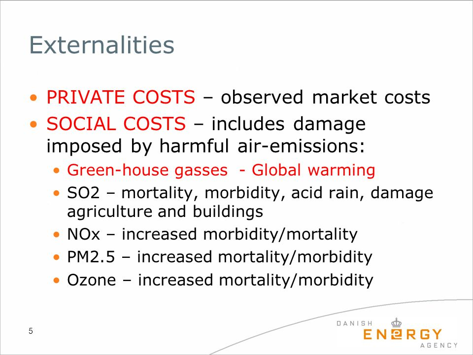 Externalities PRIVATE COSTS – observed market costs SOCIAL COSTS – includes damage imposed by harmful air-emissions: Green-house gasses - Global warmi