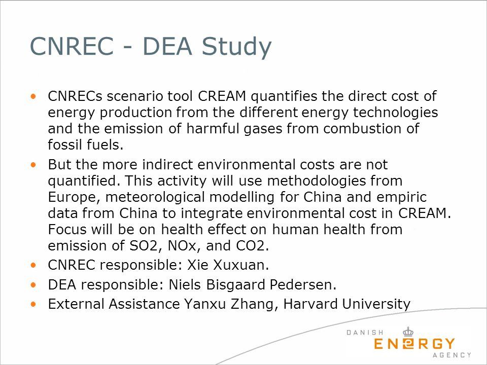 CNREC - DEA Study CNRECs scenario tool CREAM quantifies the direct cost of energy production from the different energy technologies and the emission o