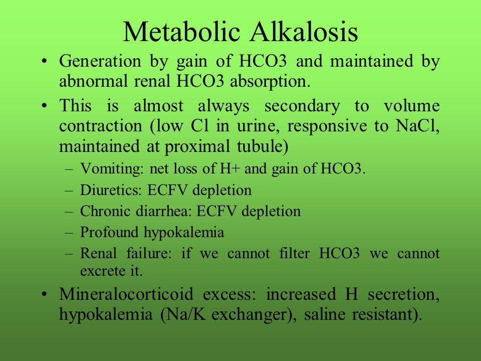 Metabolic Alkalosis Generation by gain of HCO3 and maintained by abnormal renal HCO3 absorption.