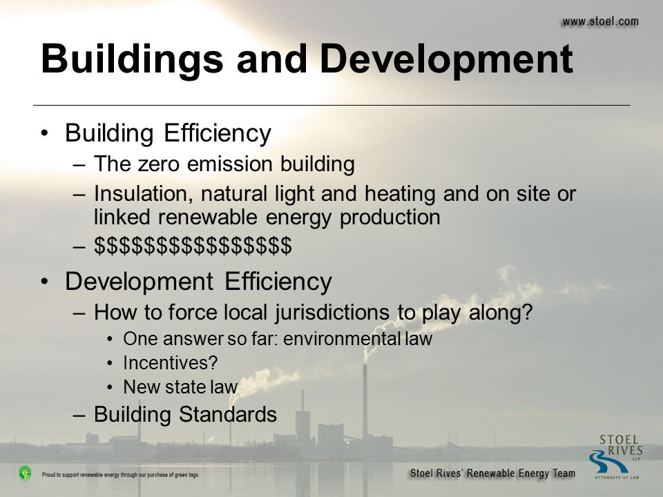 Buildings and Development Building Efficiency –The zero emission building –Insulation, natural light and heating and on site or linked renewable energ