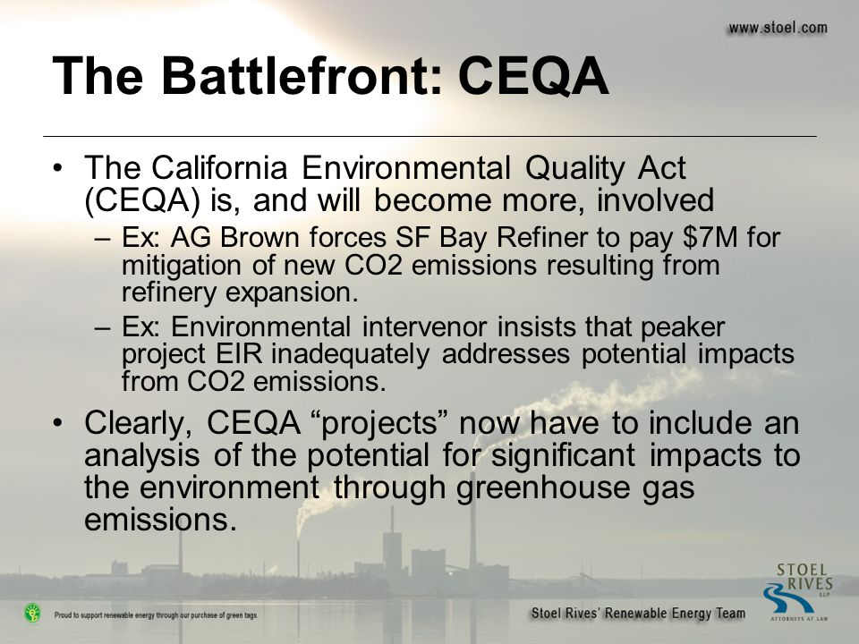 The Battlefront: CEQA The California Environmental Quality Act (CEQA) is, and will become more, involved –Ex: AG Brown forces SF Bay Refiner to pay $7