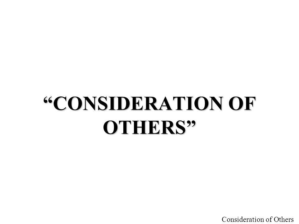 "Consideration of Others ""CONSIDERATION OF OTHERS"""