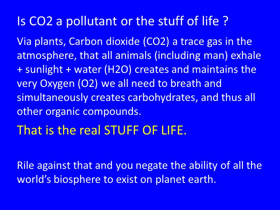 Is CO2 a pollutant or the stuff of life .