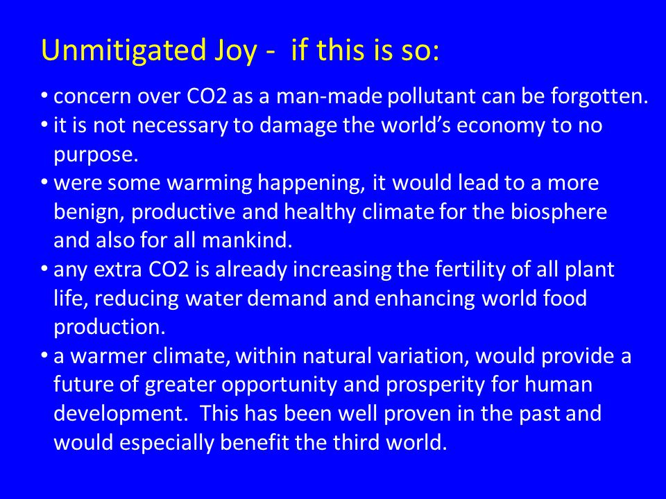 Unmitigated Joy - if this is so: concern over CO2 as a man-made pollutant can be forgotten.