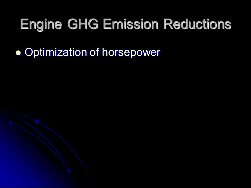 Engine GHG Emission Reductions Optimization of horsepower Optimization of horsepower