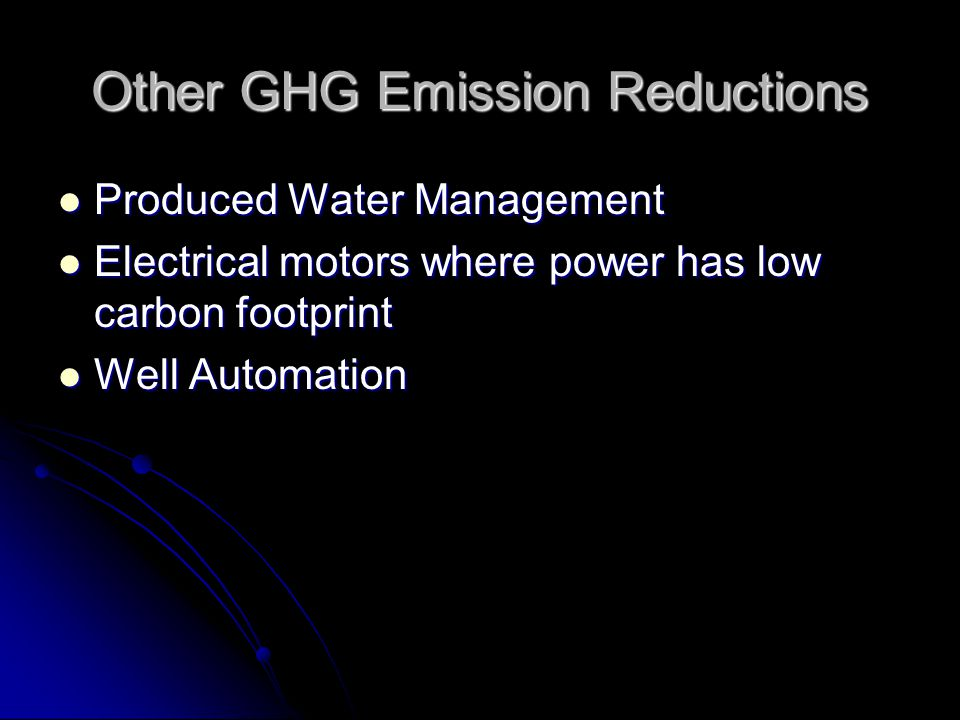 Other GHG Emission Reductions Produced Water Management Produced Water Management Electrical motors where power has low carbon footprint Electrical mo