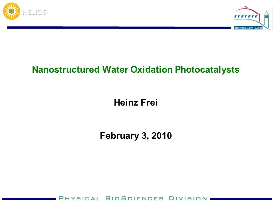 Nanostructured Water Oxidation Photocatalysts Heinz Frei February 3, 2010