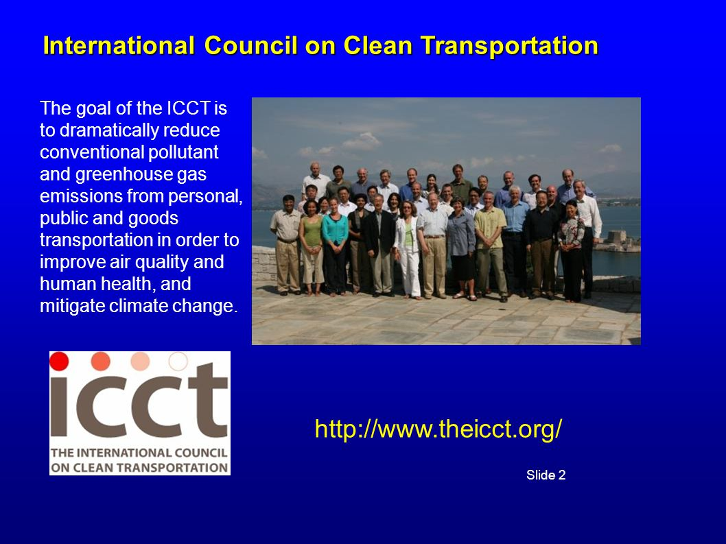 International Council on Clean Transportation The goal of the ICCT is to dramatically reduce conventional pollutant and greenhouse gas emissions from personal, public and goods transportation in order to improve air quality and human health, and mitigate climate change.