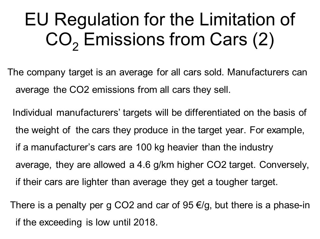 Cost reduction by CO 2 Standards Mileage km per year15000consumption 2012 Fuel price €/l in 20202,005,50 Fuel saving in l/100 km2,00consumption 2020 Cost reduction per year in €6003,50 Savings in 5 years in €3000 Saving over life time in € (12 years)7200