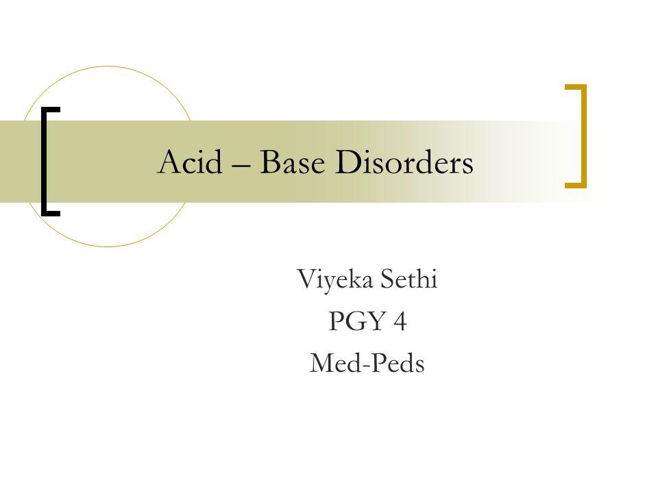 Acid – Base Disorders Viyeka Sethi PGY 4 Med-Peds