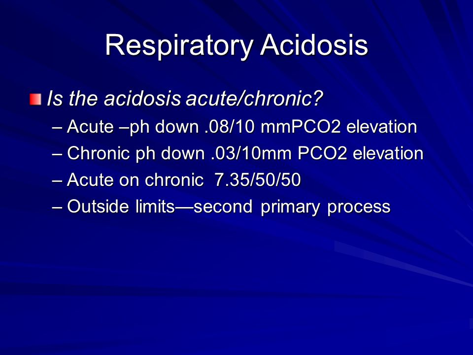 Respiratory Acidosis Is the acidosis acute/chronic.