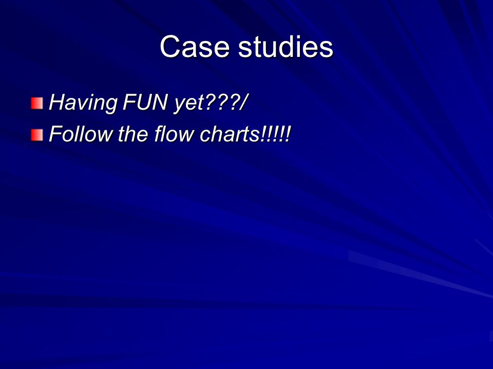 Case studies Having FUN yet / Follow the flow charts!!!!!