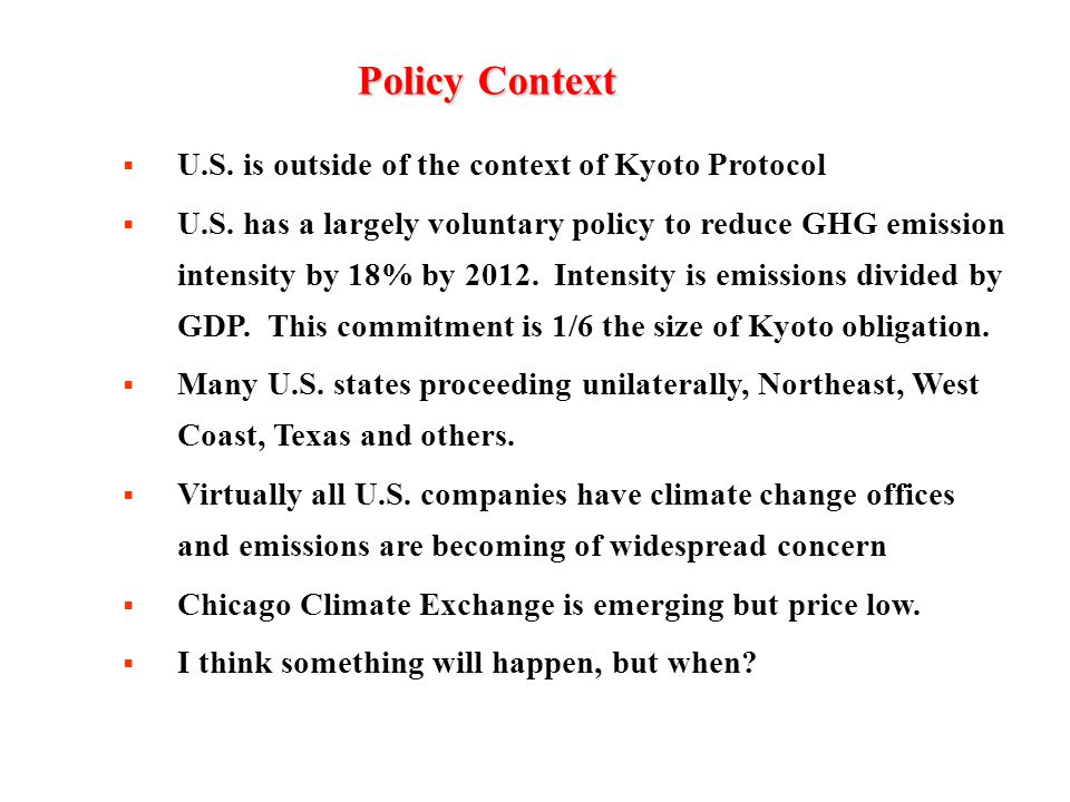 PolicyContext Policy Context  U.S. is outside of the context of Kyoto Protocol  U.S.