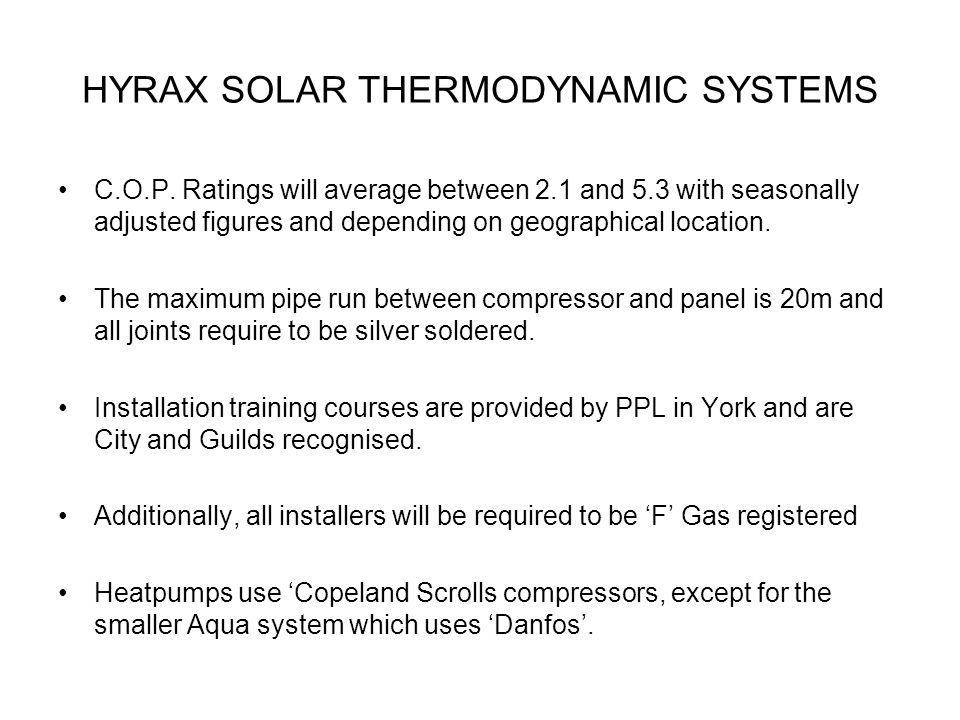 HYRAX SOLAR THERMODYNAMIC SYSTEMS C.O.P. Ratings will average between 2.1 and 5.3 with seasonally adjusted figures and depending on geographical locat