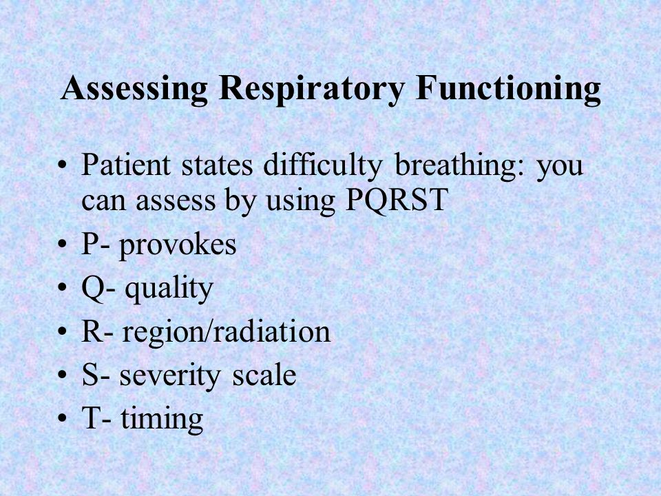 Assessing Respiratory Functioning Respiratory Hx includes: Allergies Medications Medical Hx Smoking Lifestyle / Activity Level Stressors Recent exposu