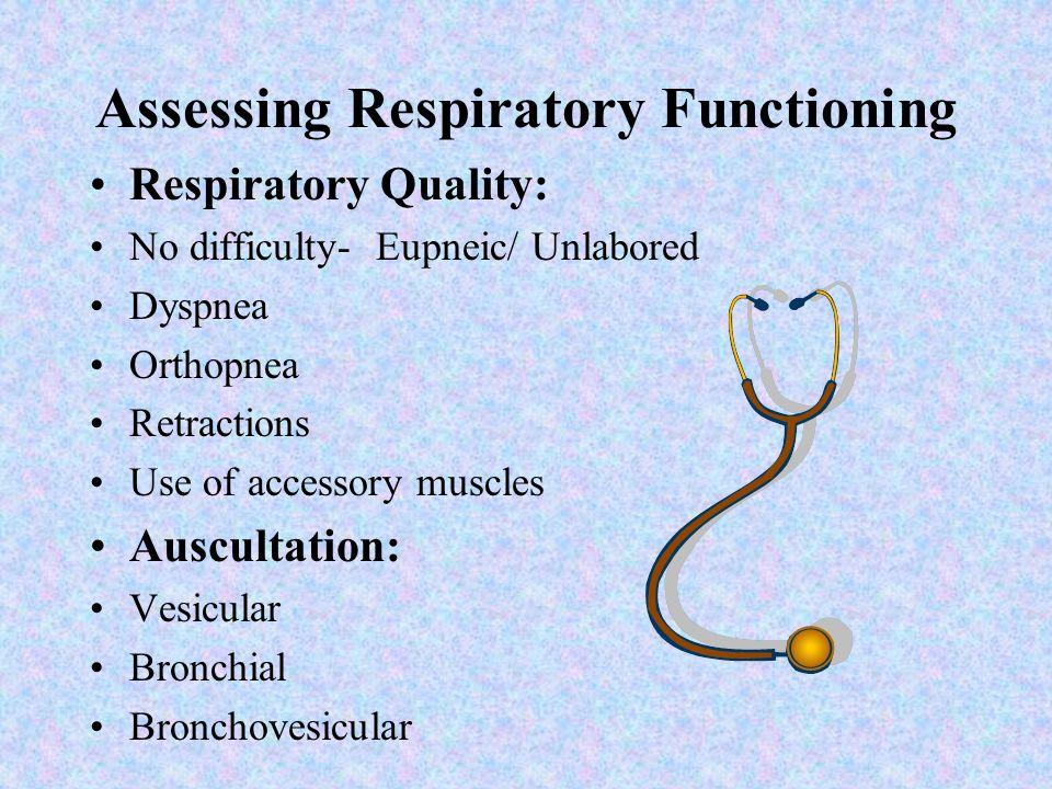 "Assessing Respiratory Functioning Respiratory Rhythm: Regular – ""even and symmetrical"" Cheyne-Stokes Kussmauls Biot's (ataxic – without rhythm) Apneus"