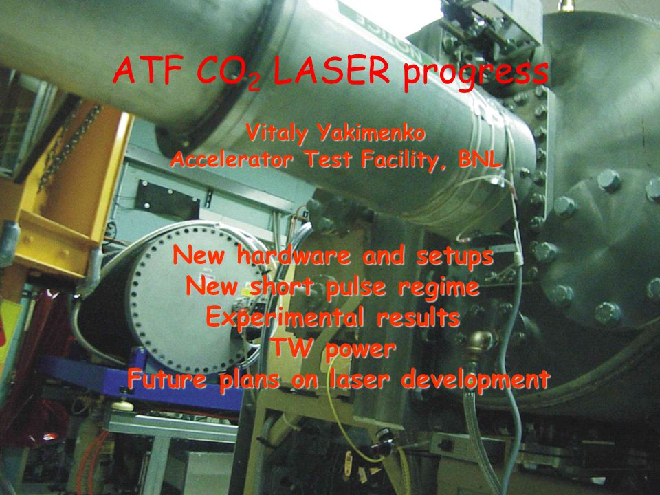 New hardware and setups New short pulse regime Experimental results TW power Future plans on laser development ATF CO 2 LASER progress Vitaly Yakimenko Accelerator Test Facility, BNL
