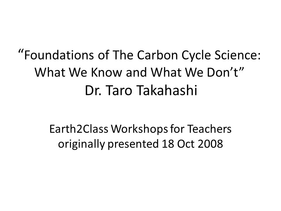 Foundations of The Carbon Cycle Science: What We Know and What We Don't Dr.