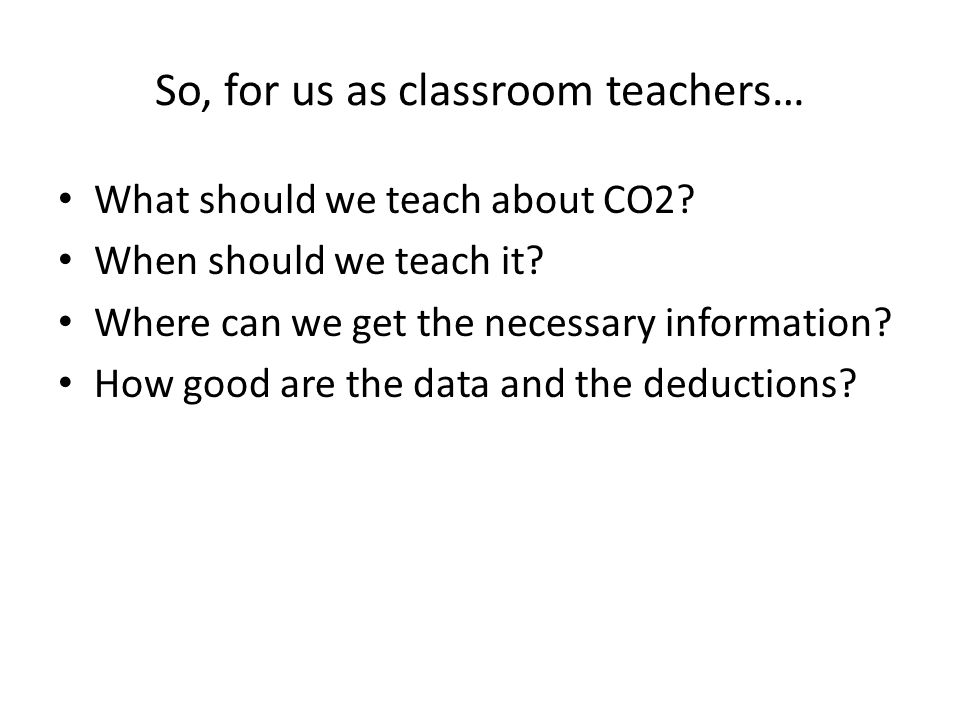 So, for us as classroom teachers… What should we teach about CO2.