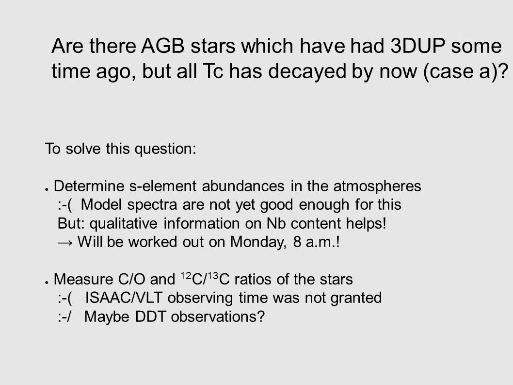 Are there AGB stars which have had 3DUP some time ago, but all Tc has decayed by now (case a).
