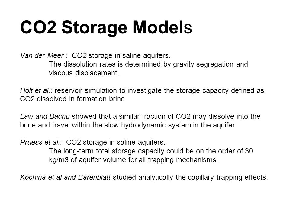 CO2 Storage Models Van der Meer : CO2 storage in saline aquifers. The dissolution rates is determined by gravity segregation and viscous displacement.