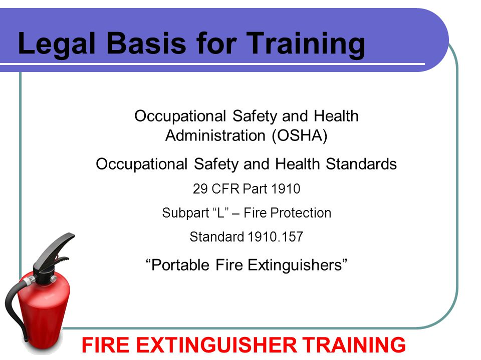 """Legal Basis for Training Occupational Safety and Health Administration (OSHA) Occupational Safety and Health Standards 29 CFR Part 1910 Subpart """"L"""" –"""