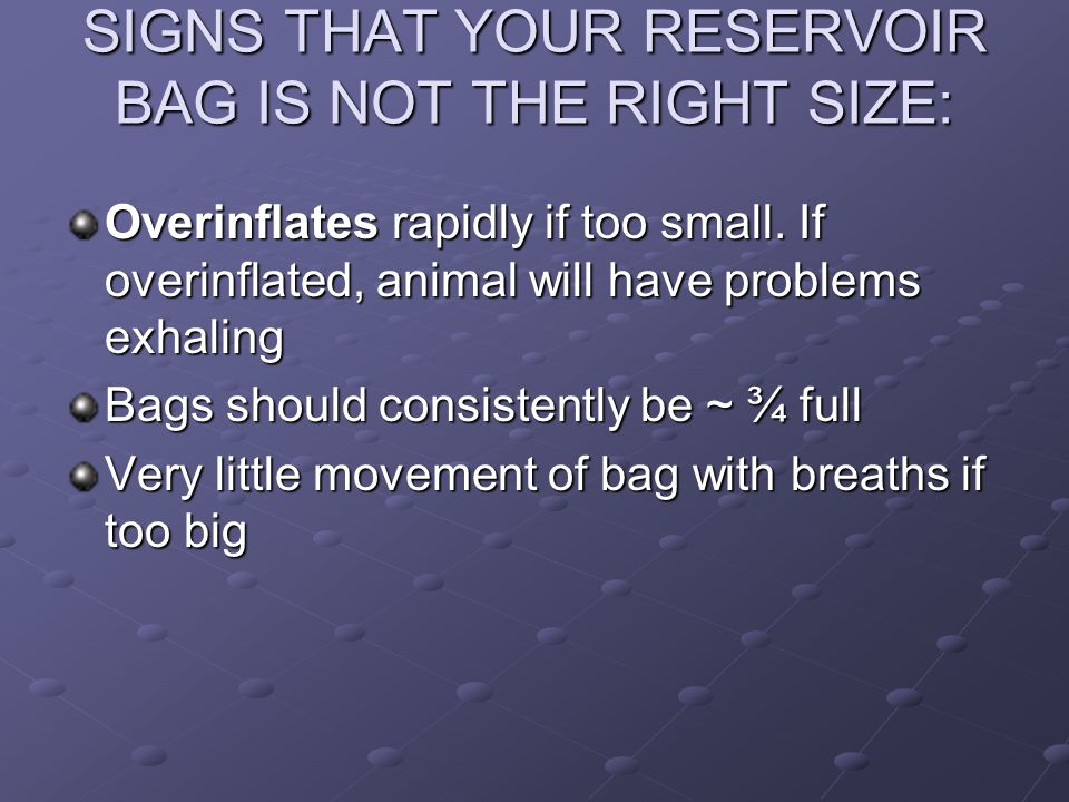 SIGNS THAT YOUR RESERVOIR BAG IS NOT THE RIGHT SIZE: Overinflates rapidly if too small.