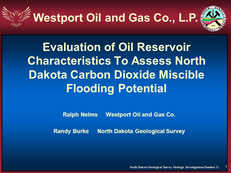 1 Evaluation of Oil Reservoir Characteristics To Assess North Dakota Carbon Dioxide Miscible Flooding Potential Ralph Nelms Westport Oil and Gas Co. R