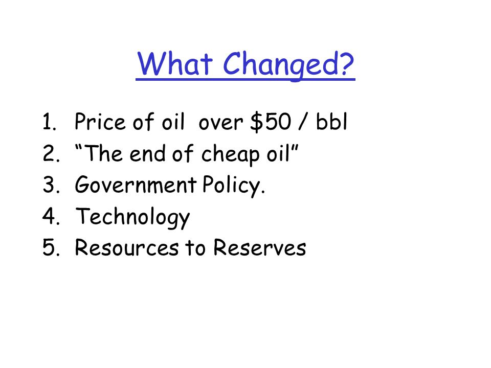 What Changed. 1.Price of oil over $50 / bbl 2. The end of cheap oil 3.Government Policy.