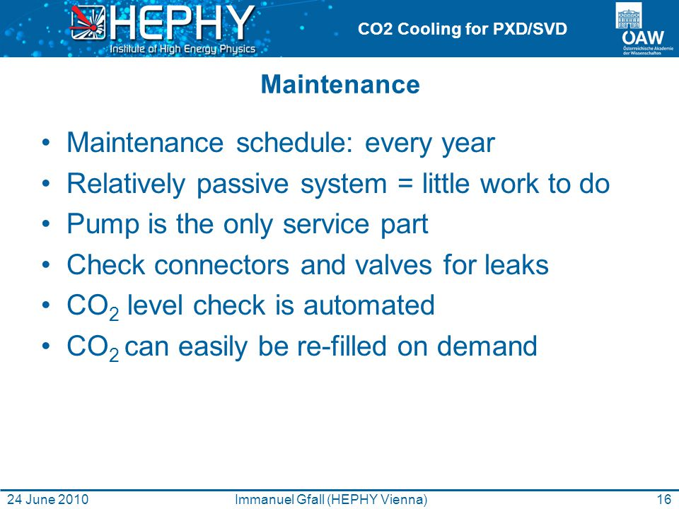 CO2 Cooling for PXD/SVD Maintenance Maintenance schedule: every year Relatively passive system = little work to do Pump is the only service part Check