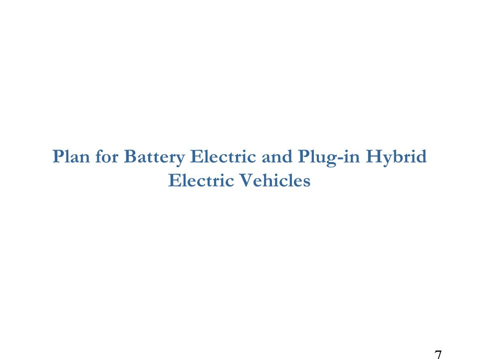 7 Plan for Battery Electric and Plug-in Hybrid Electric Vehicles