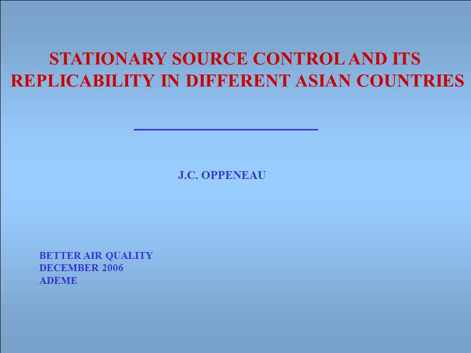 STATIONARY SOURCE CONTROL AND ITS REPLICABILITY IN DIFFERENT ASIAN COUNTRIES J.C.