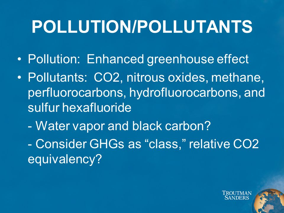 POLLUTION/POLLUTANTS Pollution: Enhanced greenhouse effect Pollutants: CO2, nitrous oxides, methane, perfluorocarbons, hydrofluorocarbons, and sulfur