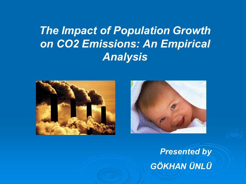 The Impact of Population Growth on CO2 Emissions: An Empirical Analysis Presented by GÖKHAN ÜNLÜ