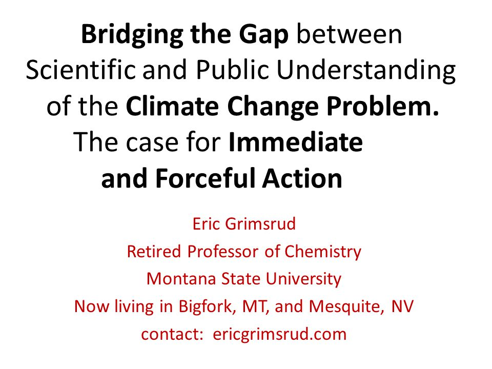 Bridging the Gap between Scientific and Public Understanding of the Climate Change Problem.