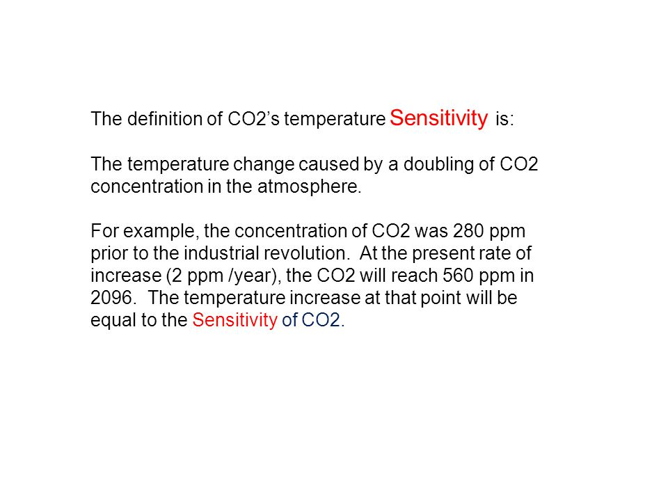 The definition of CO2's temperature Sensitivity is: The temperature change caused by a doubling of CO2 concentration in the atmosphere.