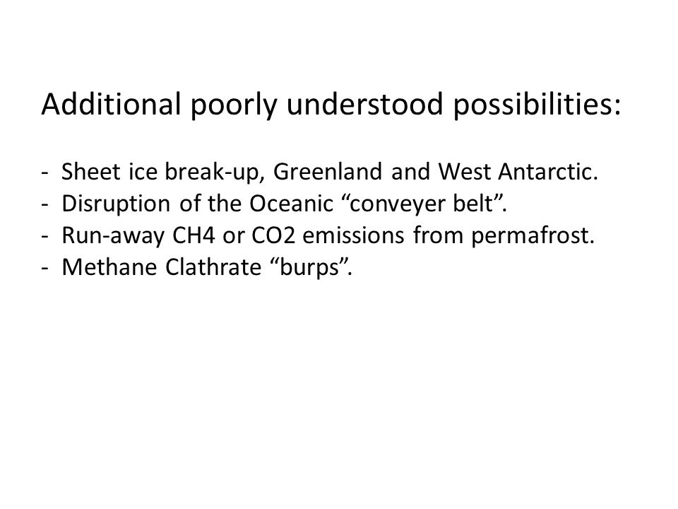 Additional poorly understood possibilities: - Sheet ice break-up, Greenland and West Antarctic.